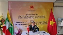 Thúc đẩy cơ hội kinh doanh, đầu tư của doanh nghiệp Việt Nam tại Myanmar