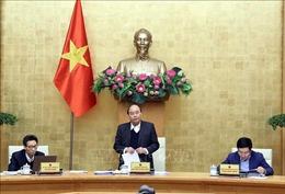 Thủ tướng chủ trì họp Thường trực Chính phủ về dự thảo Nghị quyết 01 năm 2021