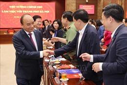Thủ tướng Nguyễn Xuân Phúc làm việc với lãnh đạo chủ chốt Thành phố Hà Nội