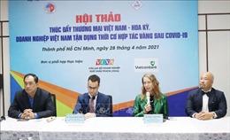 Việt Nam - Hoa Kỳ nhiều cơ hội hợp tác thương mại sau đại dịch COVID-19