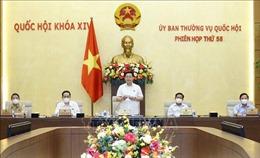 Bế mạc Phiên họp thứ 58 của Ủy ban Thường vụ Quốc hội: Hoàn tất các nội dung cho kỳ họp thứ nhất, Quốc hội khóa XV