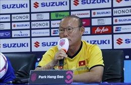 AFF Suzuki Cup 2018: HLV Park Hang Seo tuyên bố '3 điểm khiến tôi hài lòng'