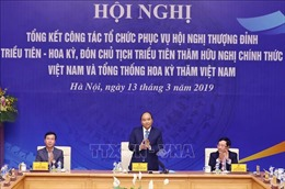 Thủ tướng chủ trì họp tổng kết công tác tổ chức, phục vụ Hội nghị thượng đỉnh Mỹ - Triều Tiên