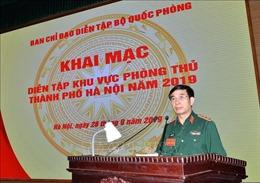 Khai mạc diễn tập khu vực phòng thủ thành phố Hà Nội năm 2019