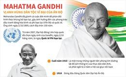 Mahatma Gandhi - vị anh hùng dân tộc vĩ đại của Ấn Độ