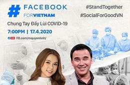 Facebook cùng hơn 60 sao Việt Livestream chung tay đẩy lùi dịch COVID-19