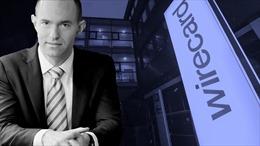 Đức mở rộng truy nã cựu lãnh đạo công ty điện tử hàng đầu Wirecard