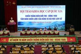 Chiến thắng Biên giới Thu - Đông 1950 - Tầm nhìn chiến lược của Đảng và bài học lịch sử