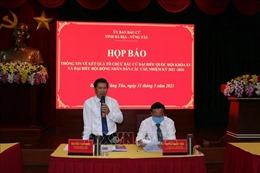 Bầu cử QH và HĐND: Bà Rịa-Vũng Tàu công bố kết quả bầu cử