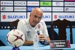 HLV Eriksson: Tôn trọng nhưng không e ngại đội tuyển Việt Nam
