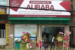 Công ty cổ phần địa ốc Alibaba mở văn phòng trái phép tại Đồng Nai