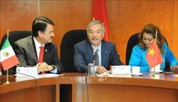 Hạ viện Mexico thành lập Nhóm Nghị sĩ hữu nghị với Việt Nam
