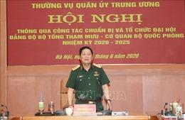 Thông qua công tác chuẩn bị Đại hội Đảng bộ Bộ Tổng Tham mưu - Cơ quan Bộ Quốc phòng
