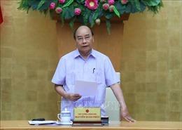Thủ tướng Nguyễn Xuân Phúc: 'Không có chế tài nghiêm, nói mãi cũng nhờn'