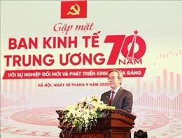 Ban Kinh tế Trung ương - 70 năm với sự nghiệp đổi mới và phát triển kinh tế của Đảng