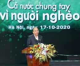 Thủ tướng Nguyễn Xuân Phúc: Chung tay vì người nghèo - Mệnh lệnh trong trái tim mỗi người