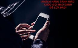 Cảnh báo các cuộc gọi điện thoại lừa đảo