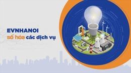 Điện lực Thủ đô: Áp dụng nền tảng số trong dịch vụ khách hàng