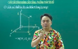 Ôn thi tốt nghiệp THPT: Giải bài toán khoảng cách bằng phương pháp tọa độ