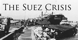Chiến dịch chiếm Kênh đào Suez, cuộc phiêu lưu cuối cùngcủa đế quốc Anh