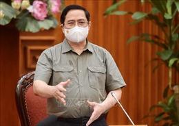 Thủ tướng chỉ đạo tiếp tục nâng cao hiệu quả công tác phòng, chống dịch COVID-19