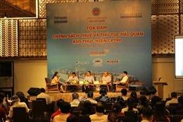 Tháo gỡ chính sách thuế và thủ tục hải quan khi tham gia Hiệp định CPTPP