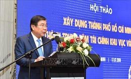 Làm gì để TP Hồ Chí Minh trở thành trung tâm tài chính khu vực và quốc tế?