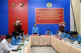 Chủ tịch Tổng Liên đoàn Lao động Việt Nam thăm, làm việc tại tỉnh Kiên Giang