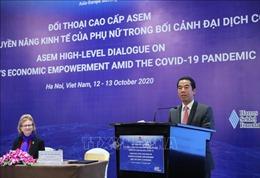 Đối thoại cấp cao ASEM về thúc đẩy quyền năng kinh tế phụ nữ trong bối cảnh đại dịch COVID-19