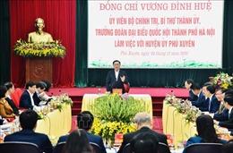 Huyện Phú Xuyên phải khơi dậy được ý chí, khát vọng phát triển