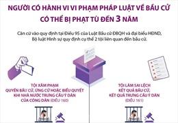 Vi phạm pháp luật về bầu cử có thể bị phạt tù đến 3 năm