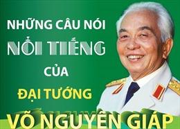 Những câu nói nổi tiếng của Đại tướng Võ Nguyên Giáp