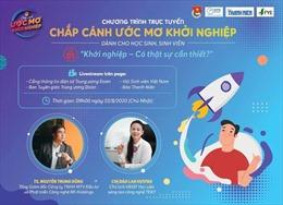 Chương trình 'Chắp cánh ước mơ khởi nghiệp'trực tuyến dành cho học sinh, sinh viên
