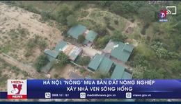Hà Nội: 'Nóng' mua bán đất nông nghiệp xây nhà ven sông Hồng