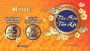 'SHB - Tân Sửu Tấn Lộc'tặng khách hàng 5 tỷ đồng khi tiết kiệm và ưu đãi lãi suất 5,85% khi vay