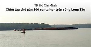 Chìm tàu chở gần 300 container trên sông Lòng Tàu