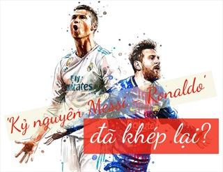 Phải chăng 'kỷ nguyên Messi - Ronaldo' đã khép lại?