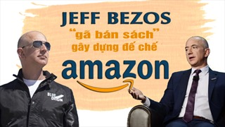 Jeff Bezos - 'gã bán sách' gây dựng đế chế Amazon