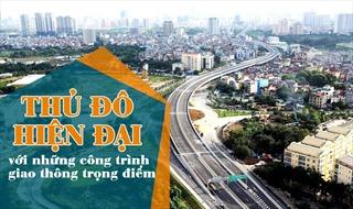Thủ đô hiện đại với những công trình giao thông trọng điểm