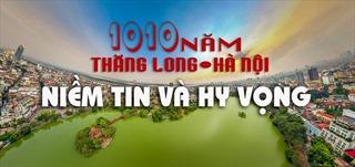1010 năm Thăng Long – Hà Nội: Niềm tin và hy vọng