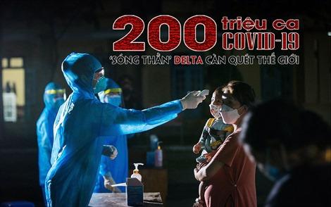 200 triệu ca COVID-19 - 'Sóng thần' Delta càn quét thế giới