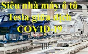Bên trong siêu nhà máy ô tô Tesla Trung Quốc giữa dịch COVID-19