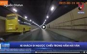 Xử nghiêm xe khách đi ngược chiều tốc độ cao trong hầm Hải Vân