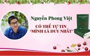 [MegaStory] Nguyễn Phong Việt có thể tự tin 'MÌNH LÀ DUY NHẤT'