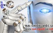 [Megastory] 'Đại chiến' việc làm giữa con người và robot