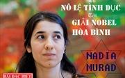 [Megastory]Nadia Murad - Từ nô lệ tình dục tới giải Nobel Hòa bình