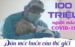 100 triệu người mắc COVID-19: Dấu mốc buồn của thế giới