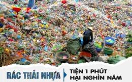 Rác thải nhựa: Tiện 1 phút, hại nghìn năm