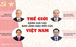 Thế giới đánh giá cao ban lãnh đạo mới của Việt Nam